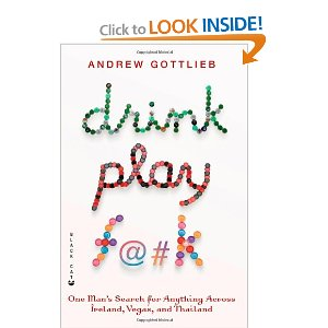 Drink, Play, F@#k One Man's Search for Anything Across Ireland, Las Vegas, and Thailand